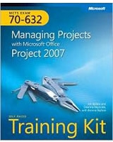 MCTS Self-Paced Training Kit - Exam 70-632 : Managing Projects with Microsoft Office Project 2007