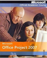 Microsoft Office Project 2007 - Microsoft Official Academic Course Series